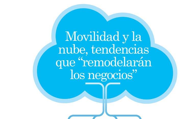 """Movilidad y la nube, tendencias que """"remodelarán los negocios"""""""