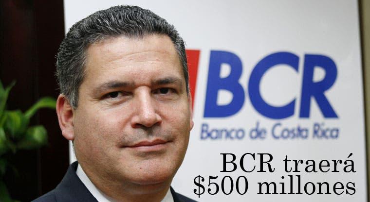 BCR traerá $500 millones