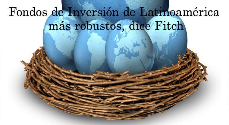 Fondos de Inversión de Latinoamérica más robustos, dice Fitch