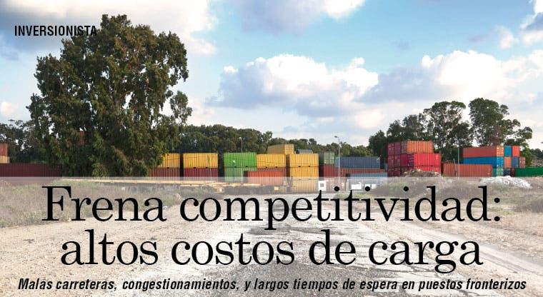 Frena competitividad: altos costos de carga