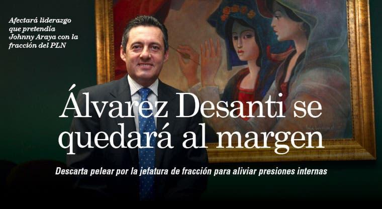 Álvarez Desanti se quedará al margen