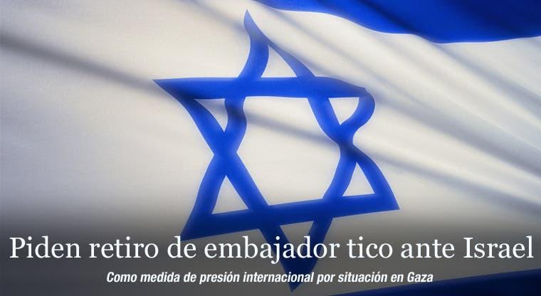 Piden retiro de embajador tico ante Israel
