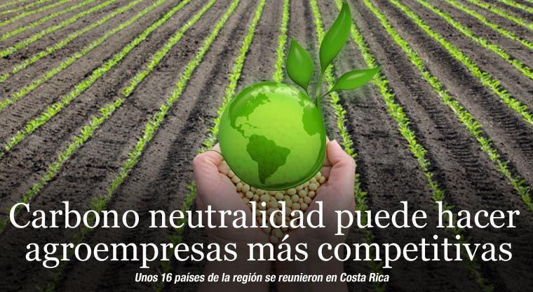 Carbono neutralidad puede hacer agroempresas más competitivas
