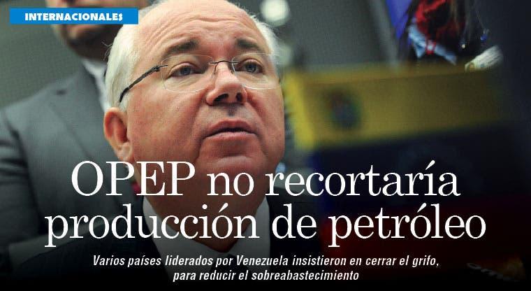 OPEP no recortará producción del crudo, pese a insistencia de Venezuela