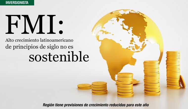 FMI: Alto crecimiento latinoamericano de principios de siglo no es sostenible