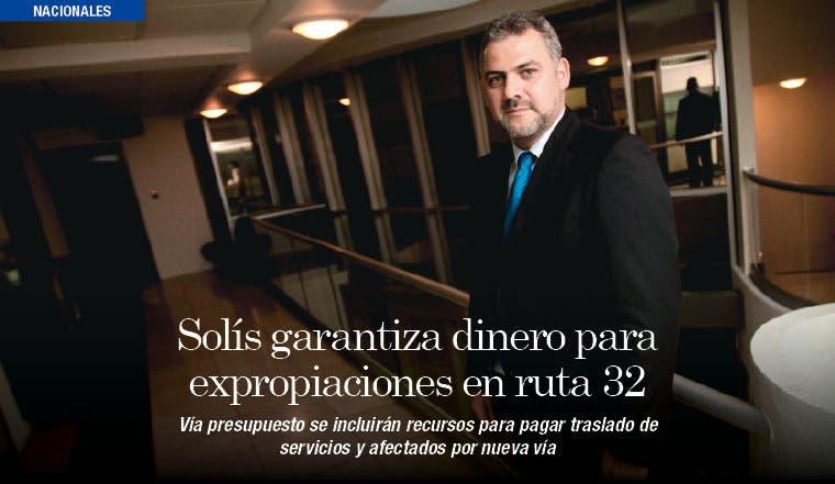 Solís garantiza dinero para expropiaciones en ruta 32