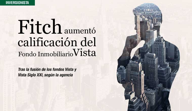 Fitch Ratings aumentó calificación del Fondo Inmobiliario Vista