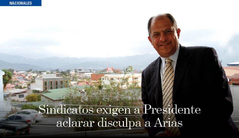 Sindicatos exigen a Presidente aclarar disculpa a Arias