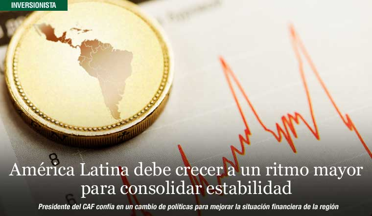 América Latina debe crecer a un ritmo mayor para consolidar estabilidad