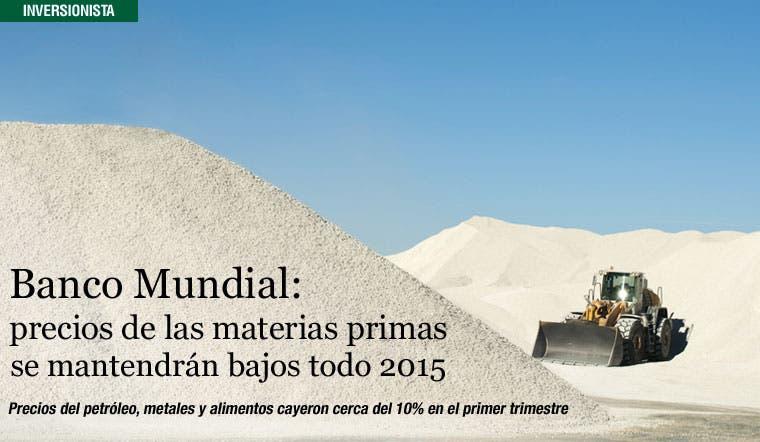 Banco Mundial: precios de las materias primas se mantendrán bajos todo 2015