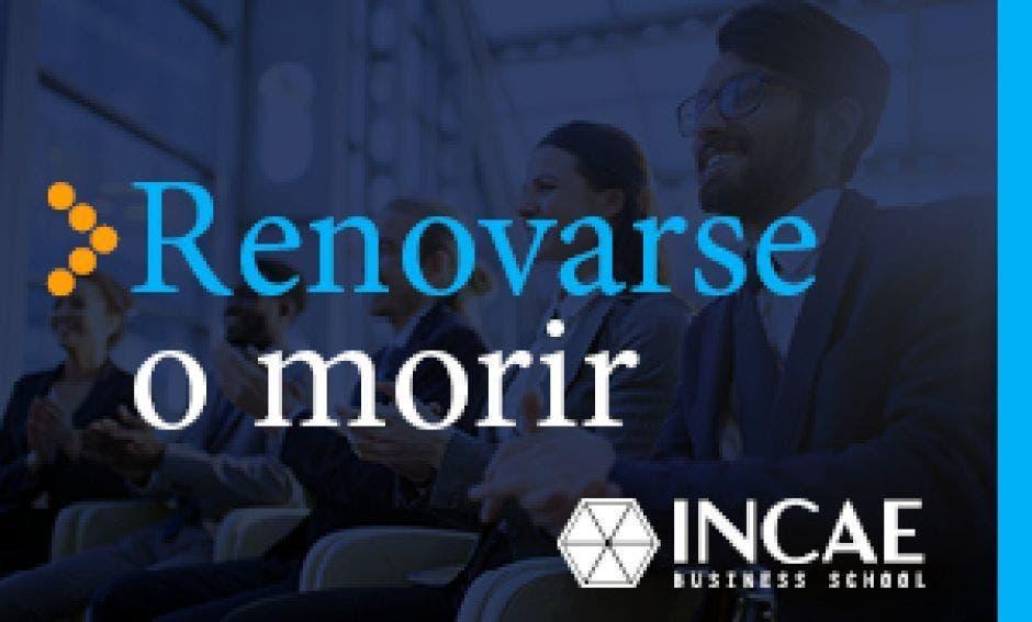 Foto del blog INCAE con un texto que dice Renovarse o morir